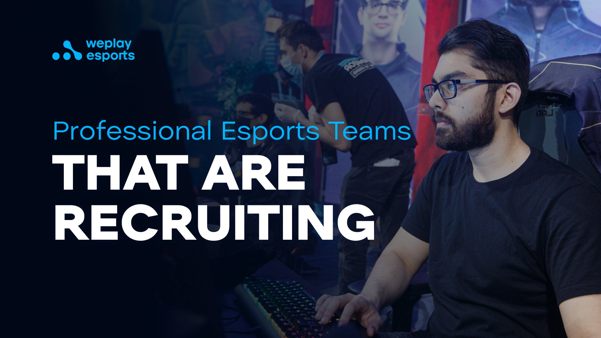 Professional Esports Teams That Are Recruiting