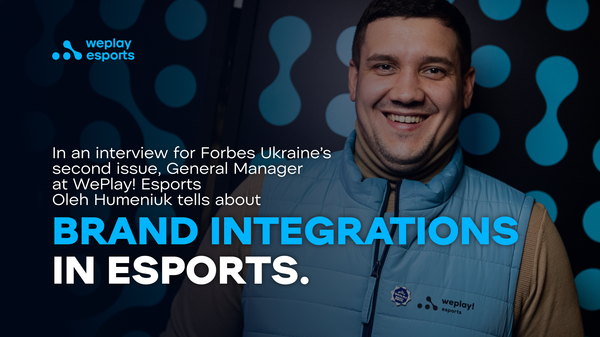 In an interview for Forbes Ukraine's second issue, General Manager at WePlay! Esports Oleh Humeniuk tells about brand integrations in esports.