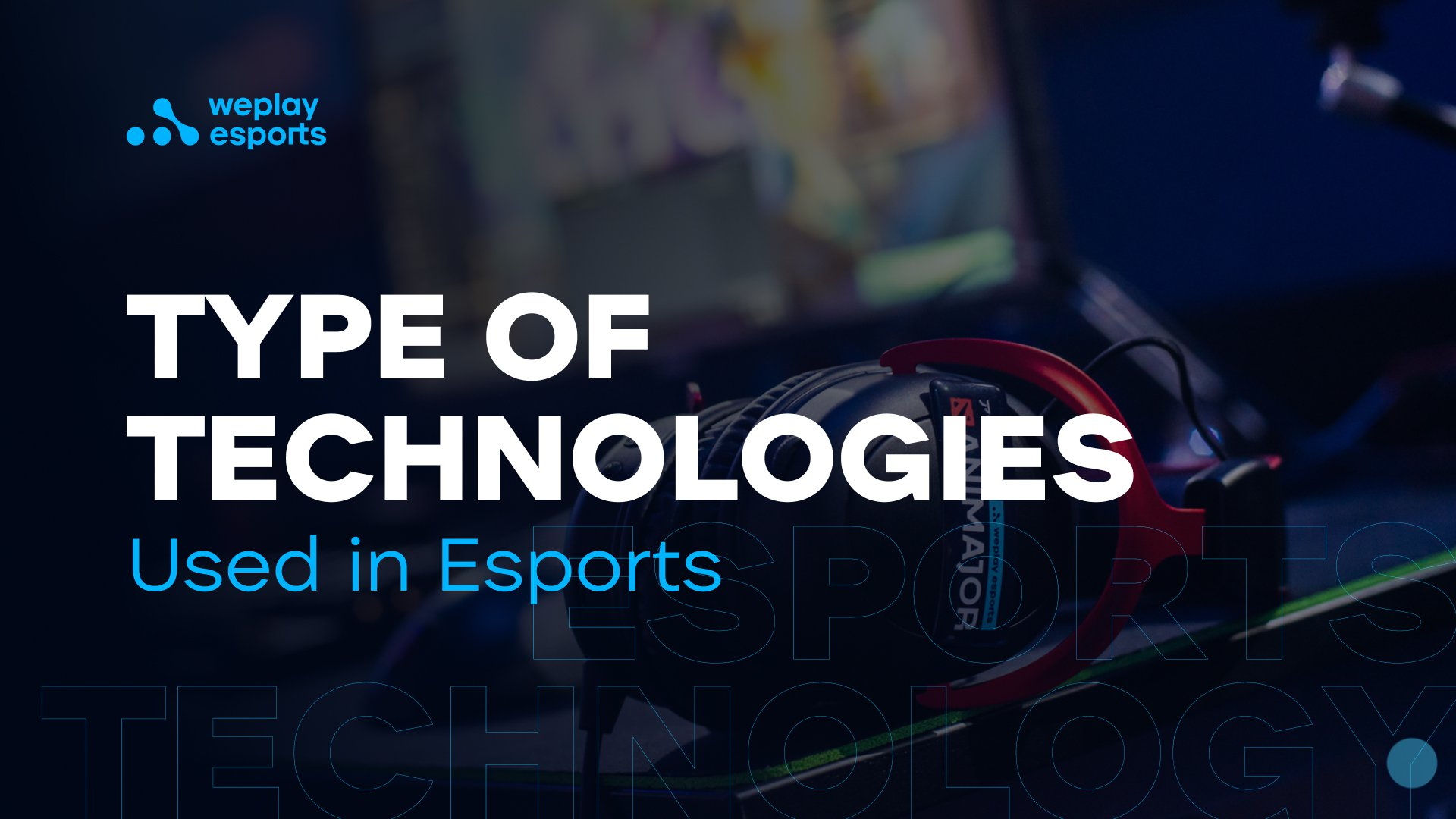 Type of Technologies Used in Esports