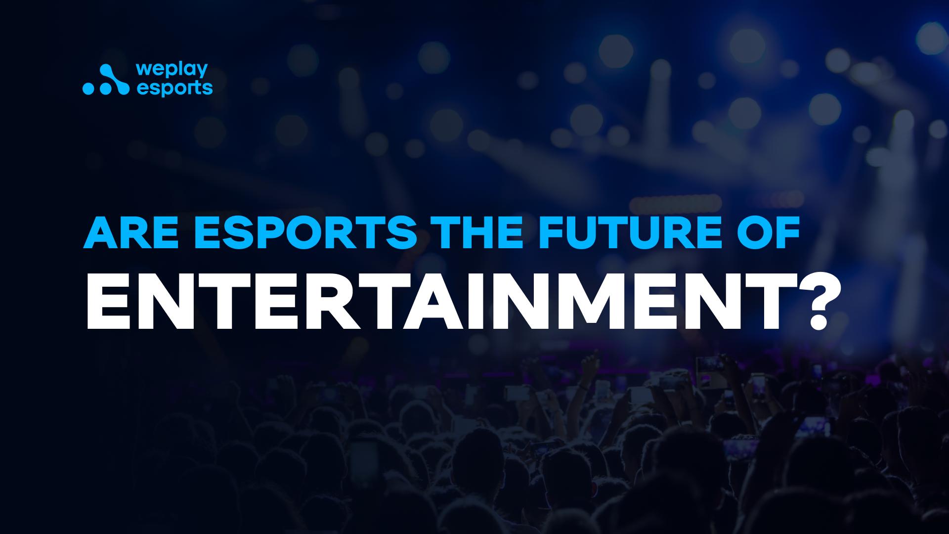 Are esports the future of entertainment?