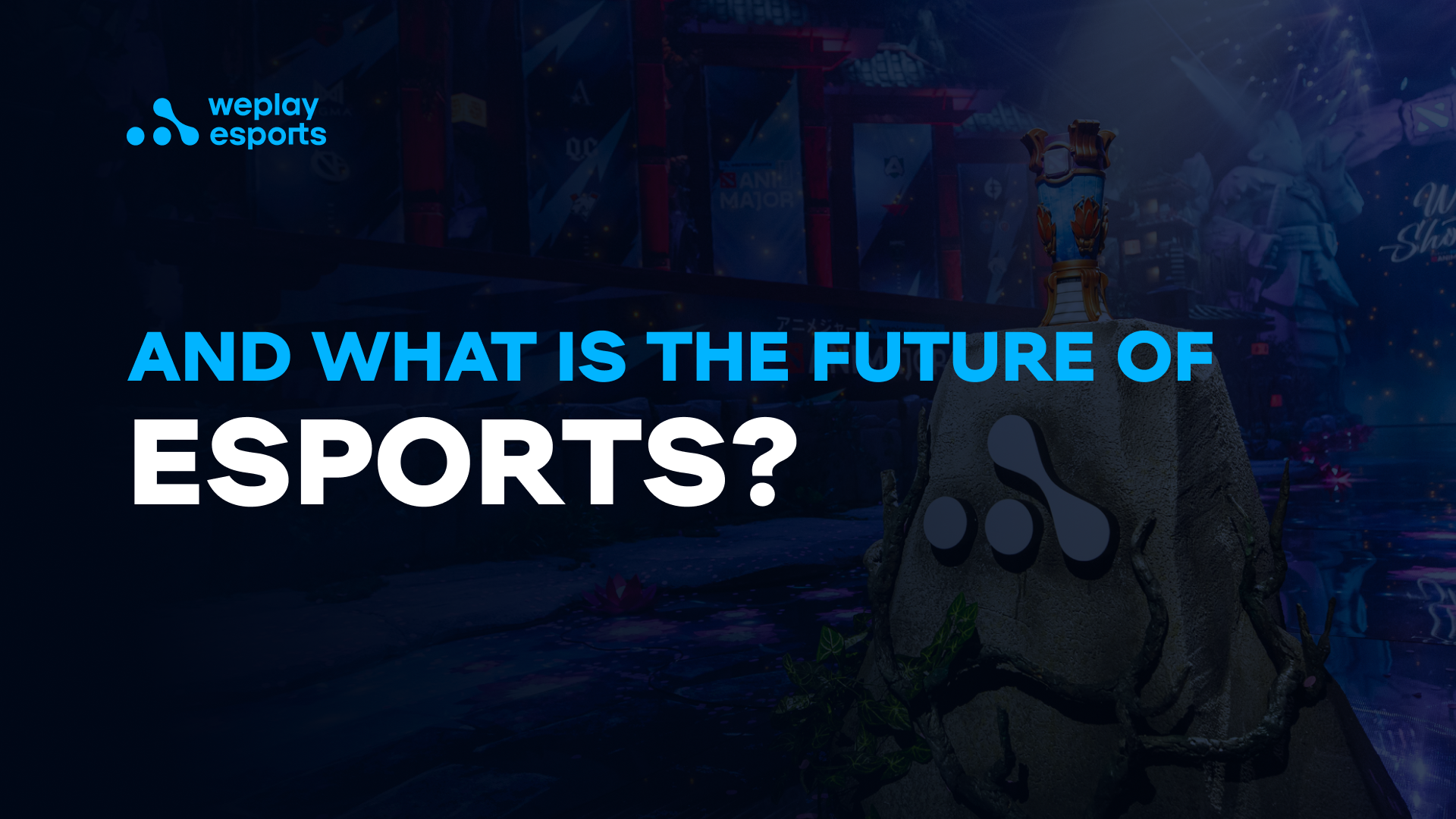 And what is the future of esports?