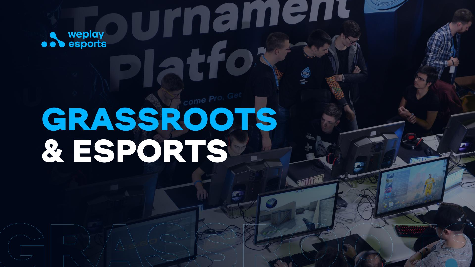 Grassroots & esports