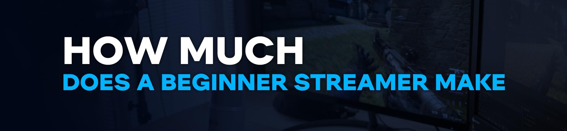 How much does a beginner streamer make?