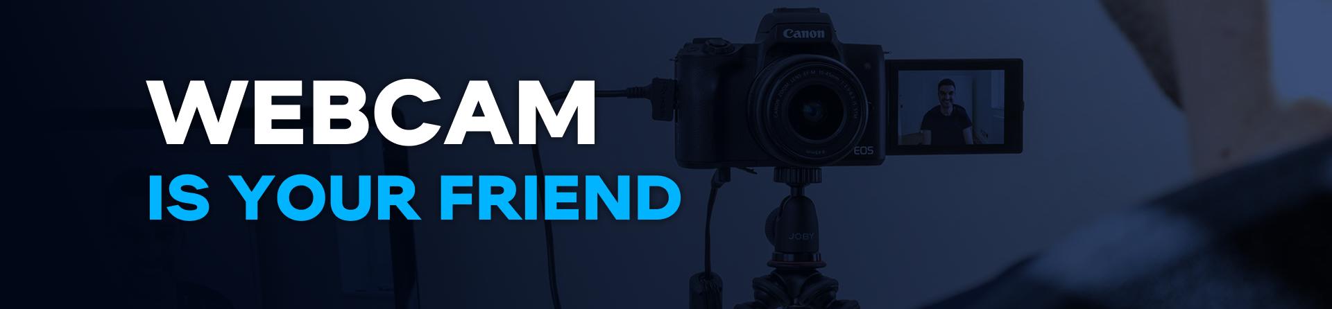 Webcam is Your friend