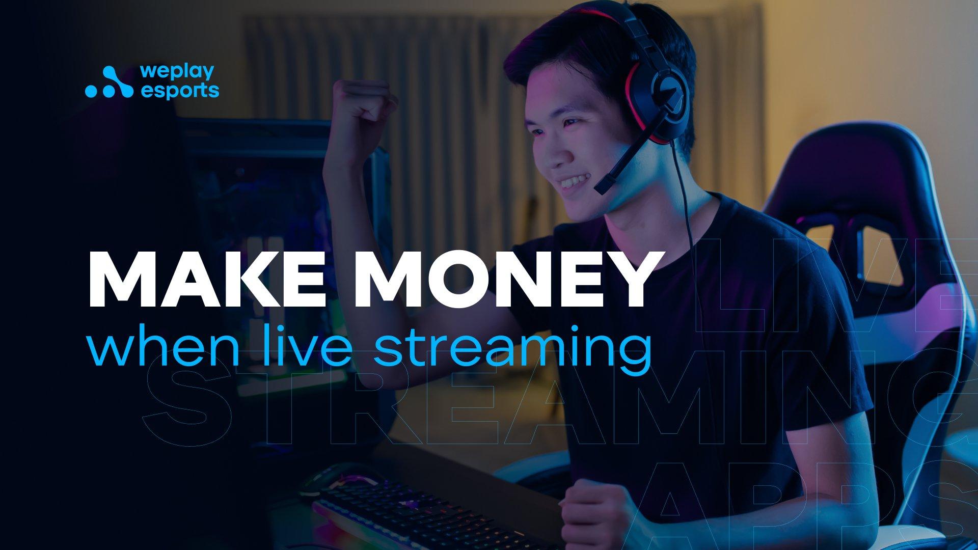 Make money when live streaming
