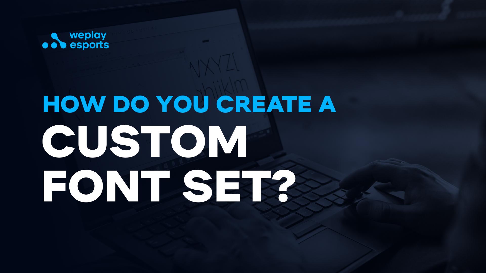 How do you create a custom font set?