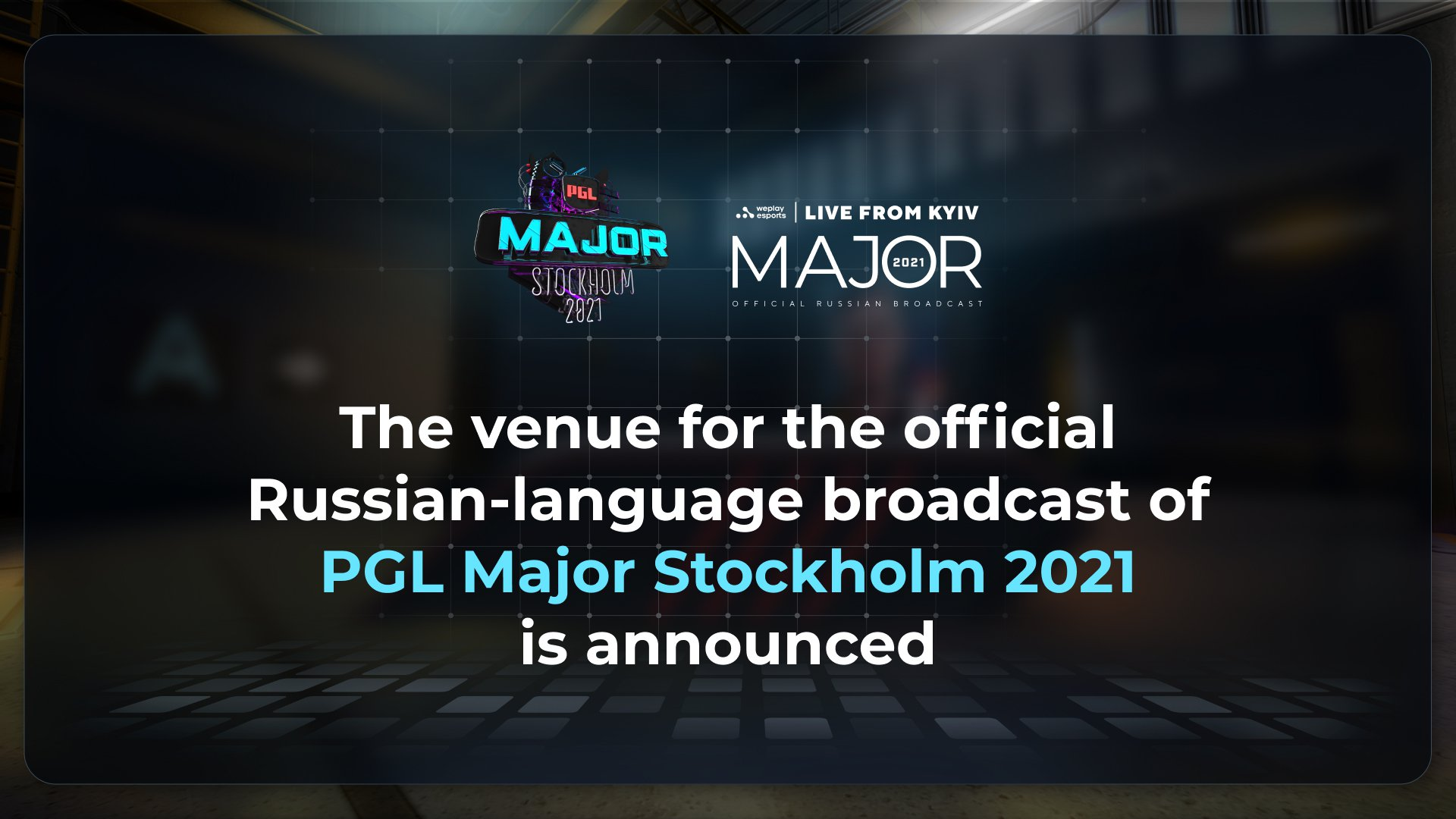 The venue for the official Russian-language broadcast of the PGL Major Stockholm 2021 is announced. Image: WePlay Holding