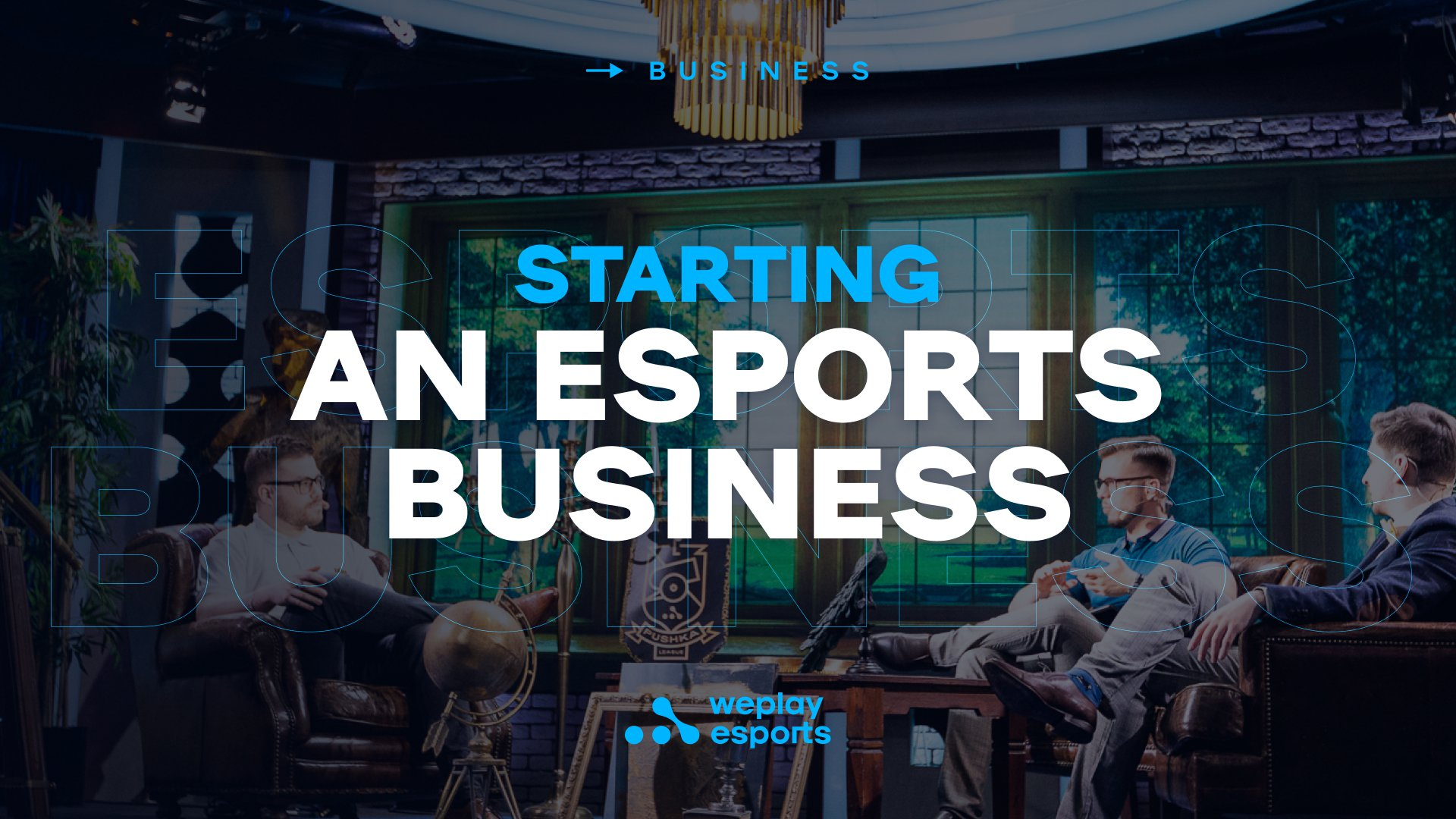 Starting an Esports Business. Image: WePlay Holding