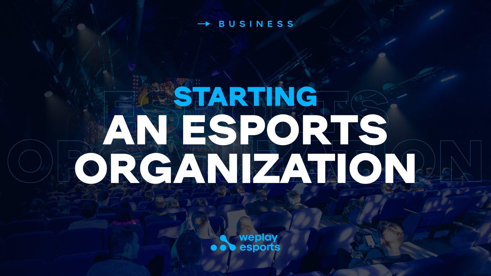 Starting an Esports Organization. Image: WePlay Holding