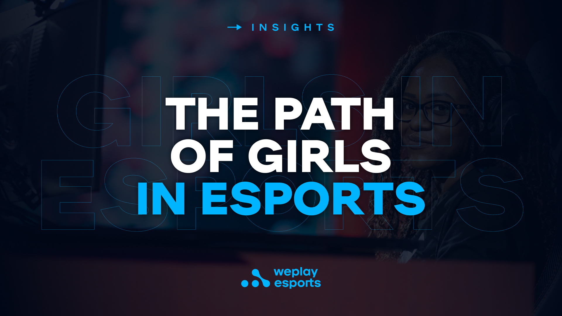 The Path of Girls in Esports. Image: WePlay Holding