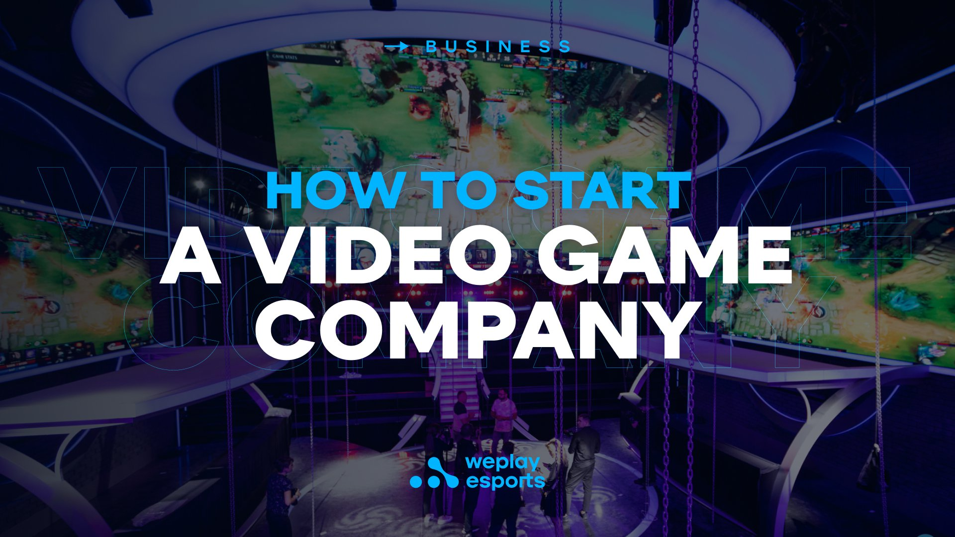 How to Start a Video Game Company. Image: WePlay Holding