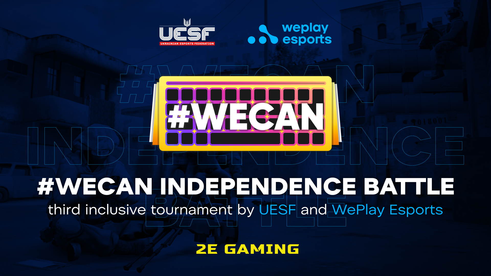 #WECAN Independence Battle is the third inclusive tournament from UESF and WePlay Esports. Image: WePlay Holding