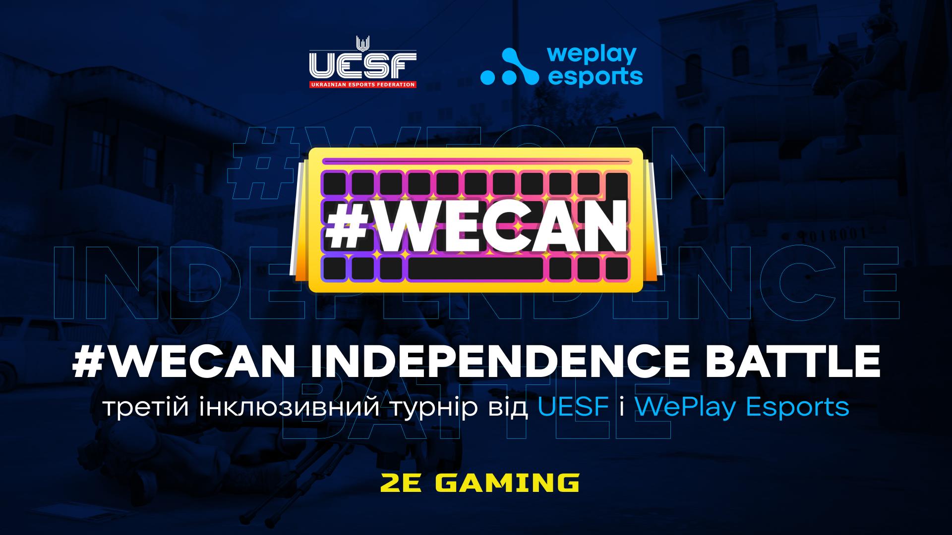 #WECAN Independence Battle – третій інклюзивний турнір від UESF і WePlay Esports. Зображення: WePlay Holding