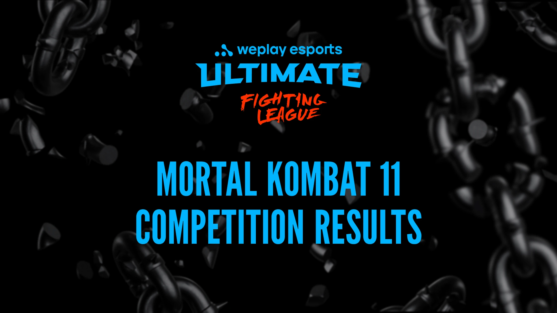 We have the Winner of the WePlay Ultimate Fighting League Season 1 Mortal Kombat 11 Event