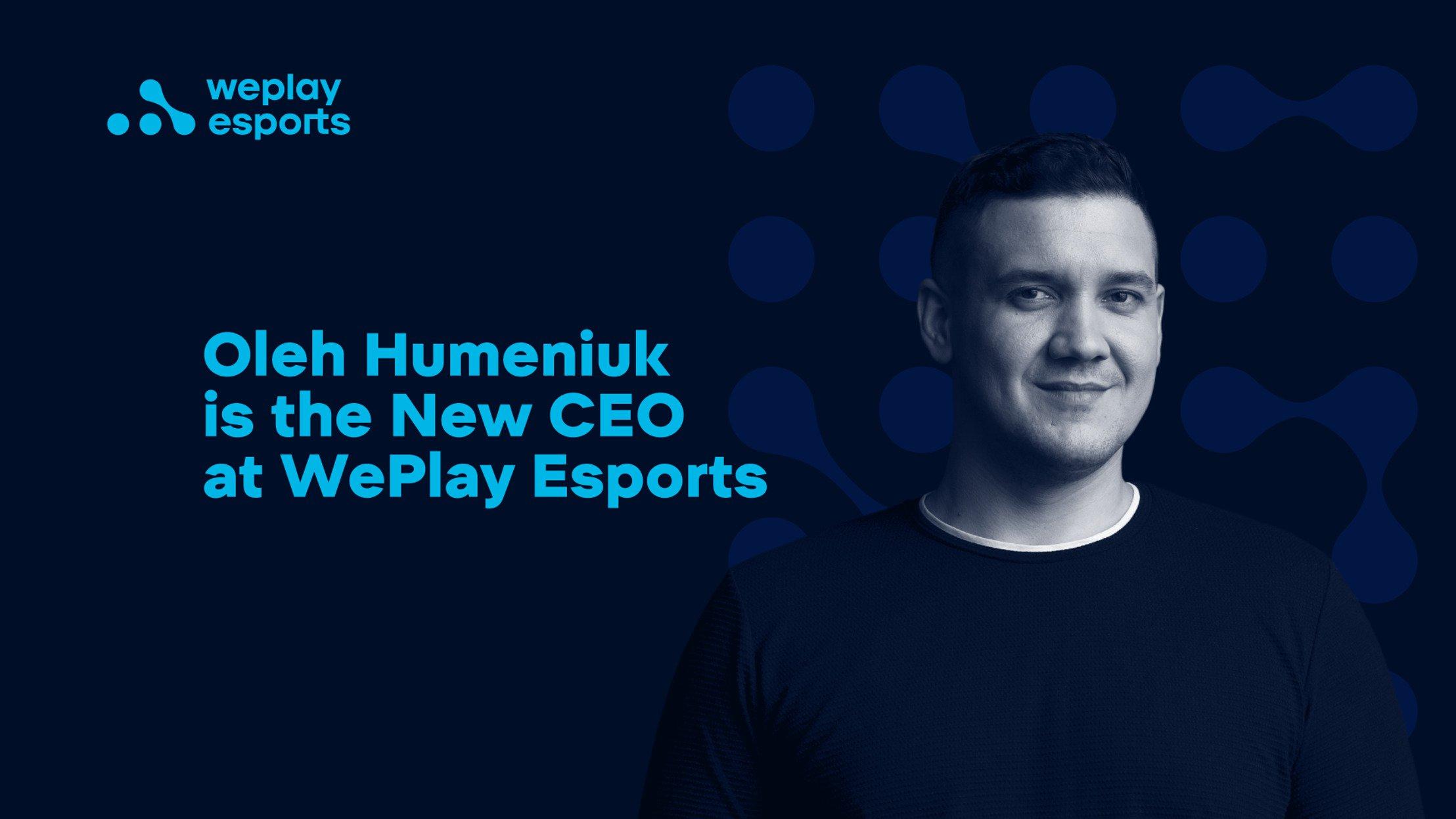 WePlay Esports names a new CEO, Oleh Humeniuk